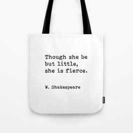 Though she be but little, she is fierce, William Shakespeare quote Tote Bag