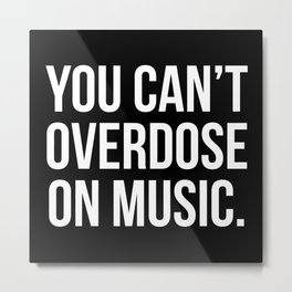 Can't Overdose On Music Quote Metal Print