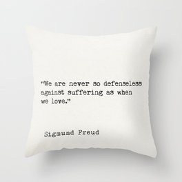 """We are never so defenseless against suffering as when we love.""  — Sigmund Freud Throw Pillow"
