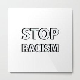 STOP RACISM Metal Print