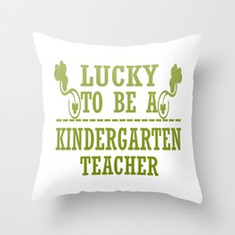 Lucky to be a KINDERGARTEN TEACHER Throw Pillow