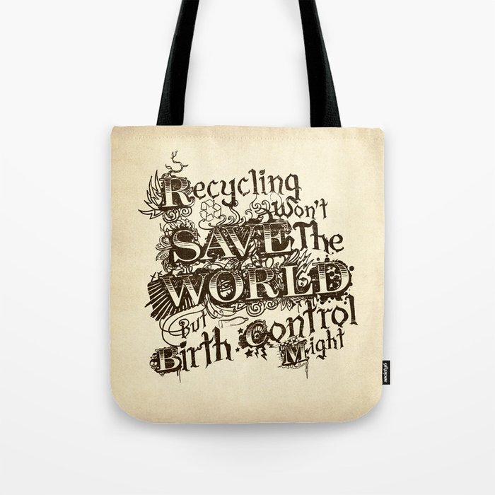 Recycling wont save the World Tote Bag