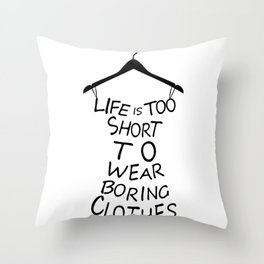 Life is too short to wear boring clothes fashion Throw Pillow