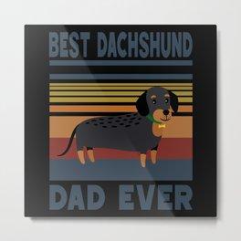 Best Dachshund Dad Ever Dog Four-legged Puppy Cute Metal Print