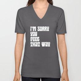 I'm Sorry You Feel That Way Unisex V-Neck