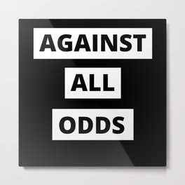 Against all Odds Metal Print