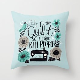 I Quilt so I Don't Kill People Throw Pillow