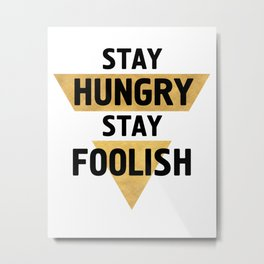 STAY HUNGRY STAY FOOLISH wisdom quote Metal Print