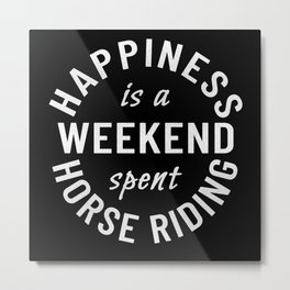 Happiness Is A Weekend Spent Horse Riding Metal Print