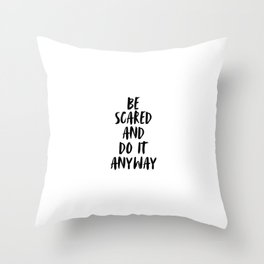 Be Scared And Do It Anyway, Inspirational Quote, Motivation Throw Pillow
