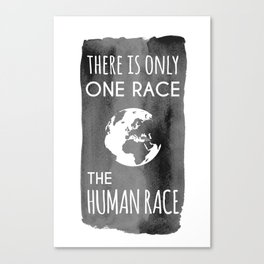 There is Only One Race. The Human Race. Canvas Print