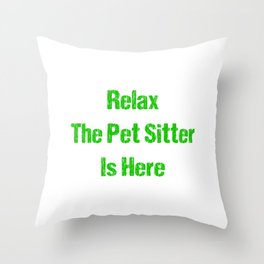 Relax The Pet Sitter Is Here Green Throw Pillow
