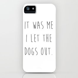 It was me I let the dogs out. iPhone Case