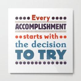 Every accomplishment Metal Print