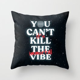 You Can't Kill The Vibe, It's Immortal Throw Pillow