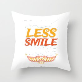 Sarcastic Inspirational Sayings Quotes Sarcasm Gift Talk Less Smile More Throw Pillow