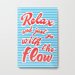 Just Relax and Go With The Flow Metal Print