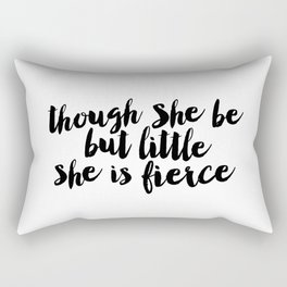 Though She Be But Little She Is Fierce black and white typography poster home decor bedroom wall art Rectangular Pillow