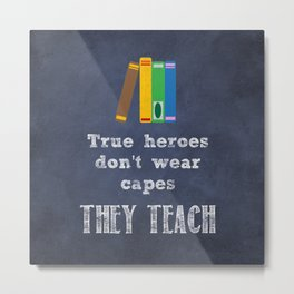 They Teach | Teacher Appreciation Metal Print