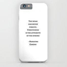 THE WEAK CAN NEVER FORGIVE - MAHATMA GANDHI iPhone Case