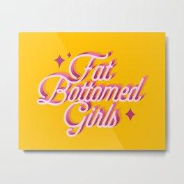 Fat Bottomed Girls Metal Print