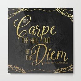 Let's Carpe the Hell Out Of This Diem - The Darkest Minds Metal Print