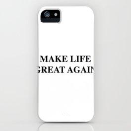 Make life great again. a Short life quote. Quarantine. iPhone Case