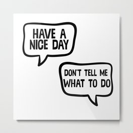 Have A Nice Day Don't Tell Me What To Do Metal Print