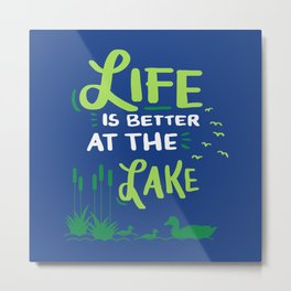 Life Is Better At The Lake - Outdoor And Fishing Quote Gift Metal Print