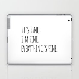It's Fine I'm Fine Everything's Fine Laptop & iPad Skin