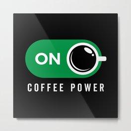Coffe Power On Metal Print