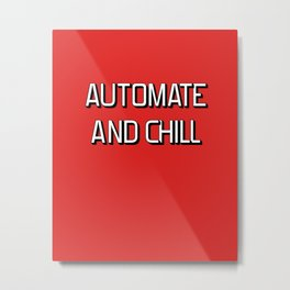 Automate and chill Metal Print