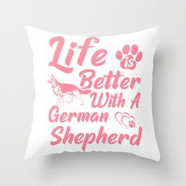 Life Is Better With A German Shepherd pw Throw Pillow