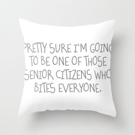 Pretty Sure I'm Going To Be One Of Those Senior Citizens Who Bites Everyone Throw Pillow