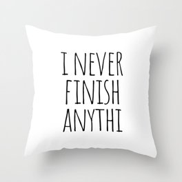 I never finish anything Throw Pillow