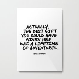 Actually, the best gift you could have given her was a lifetime of adventures. | Lewis Carroll Metal Print