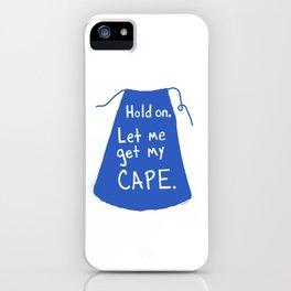Let me get my cape. iPhone Case