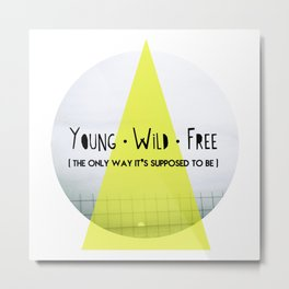 Young, wild and free Metal Print