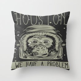 Houston - we have a Problem Throw Pillow