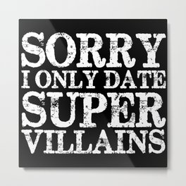 Sorry, I only date super villains! (Inverted) Metal Print