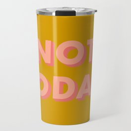 Not Today - Typography Travel Mug
