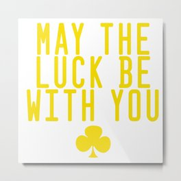May be the luck with you Metal Print