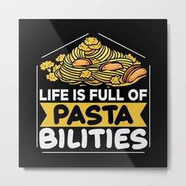 Life is full of Pastabilities Metal Print