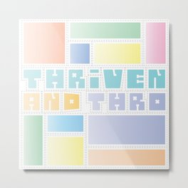 Thriven and Thro Excellent Metal Print
