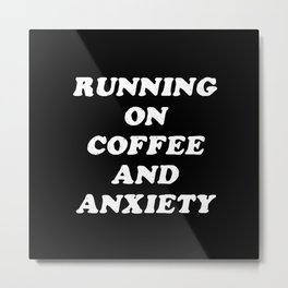 Coffee And Anxiety Metal Print