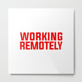 WORKING REMOTELY Metal Print