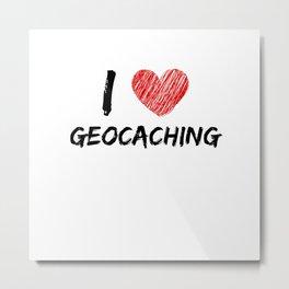 I Love Geocaching Metal Print