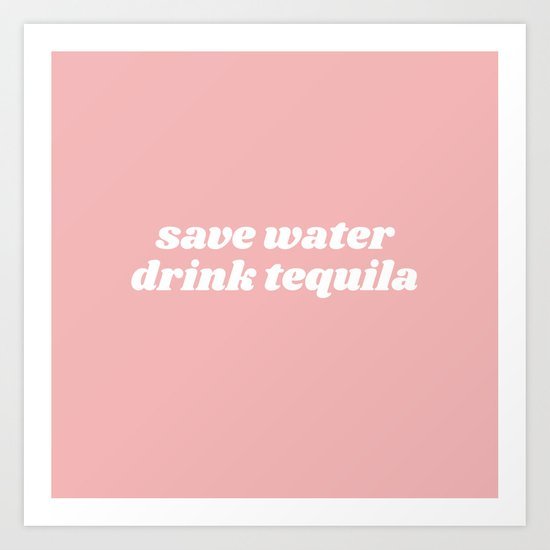 save water drink tequila by typutopia
