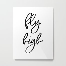 Fly High | Motivational Inspirational Typography Metal Print