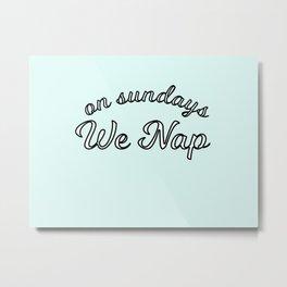 on sundays we nap Metal Print
